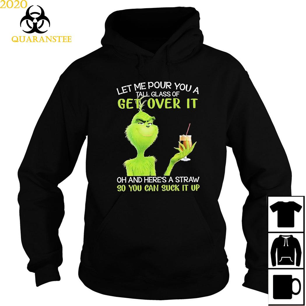 Grinch Let Me Pour You A Tall Glass Of Get Over It Oh And Here's A Straw So You Can Suck It Up Shirt Hoodie
