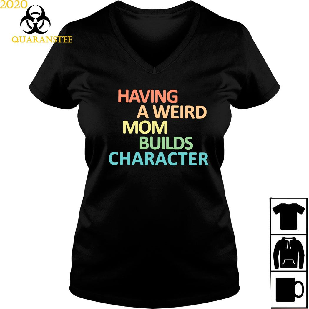 Having A Weird Mom Builds Character Shirt Ladies V-neck