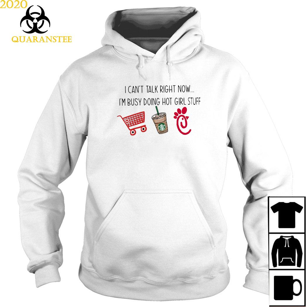 I Can't Talk Right Now I'm Busy Doing Hot Girl Stuff Shirt Hoodie