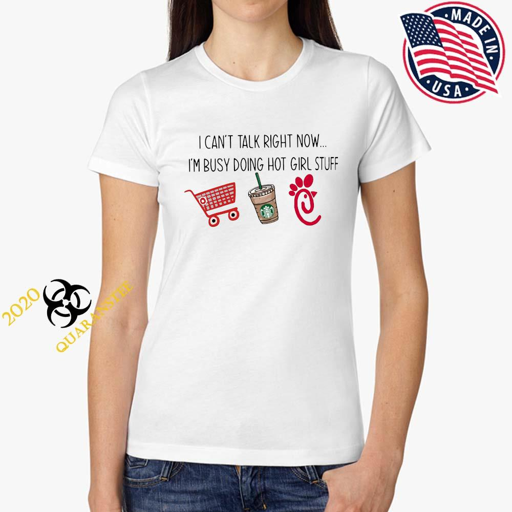 I Can't Talk Right Now I'm Busy Doing Hot Girl Stuff Shirt Ladies Tee
