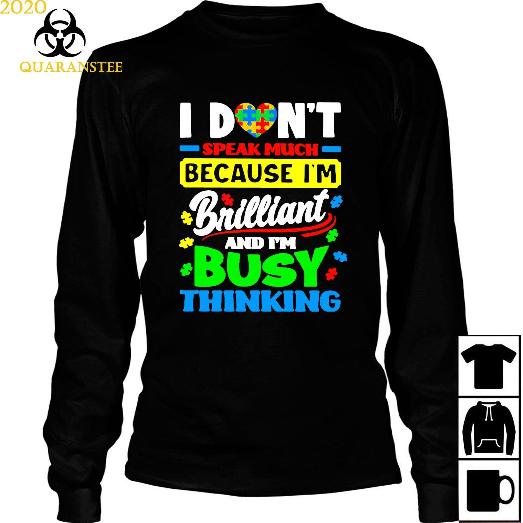 I Don't Speak Much Because I'm Brailliant And I'm Busy Thinking Shirt Long Sleeved