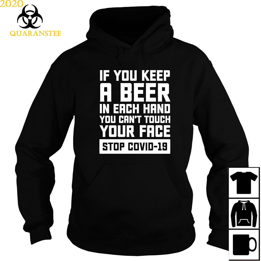 If You Keep A Beer In Each Hand You Can't Touch Your Face Stop Covid 19 Shirt Hoodie