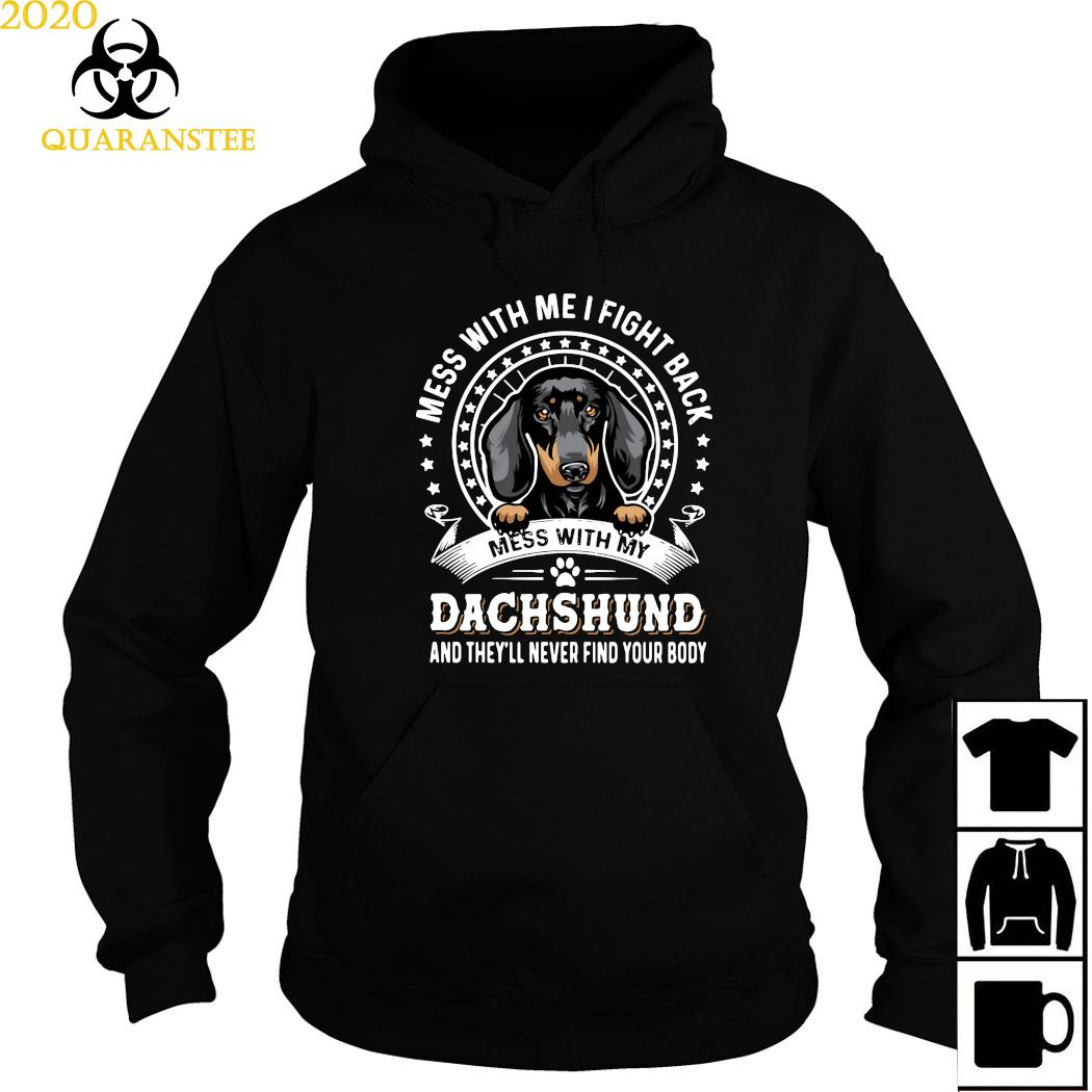 Mess With Me I Fight Back Mess With My Dachshund And They'll Never Find Your Body Shirt Hoodie