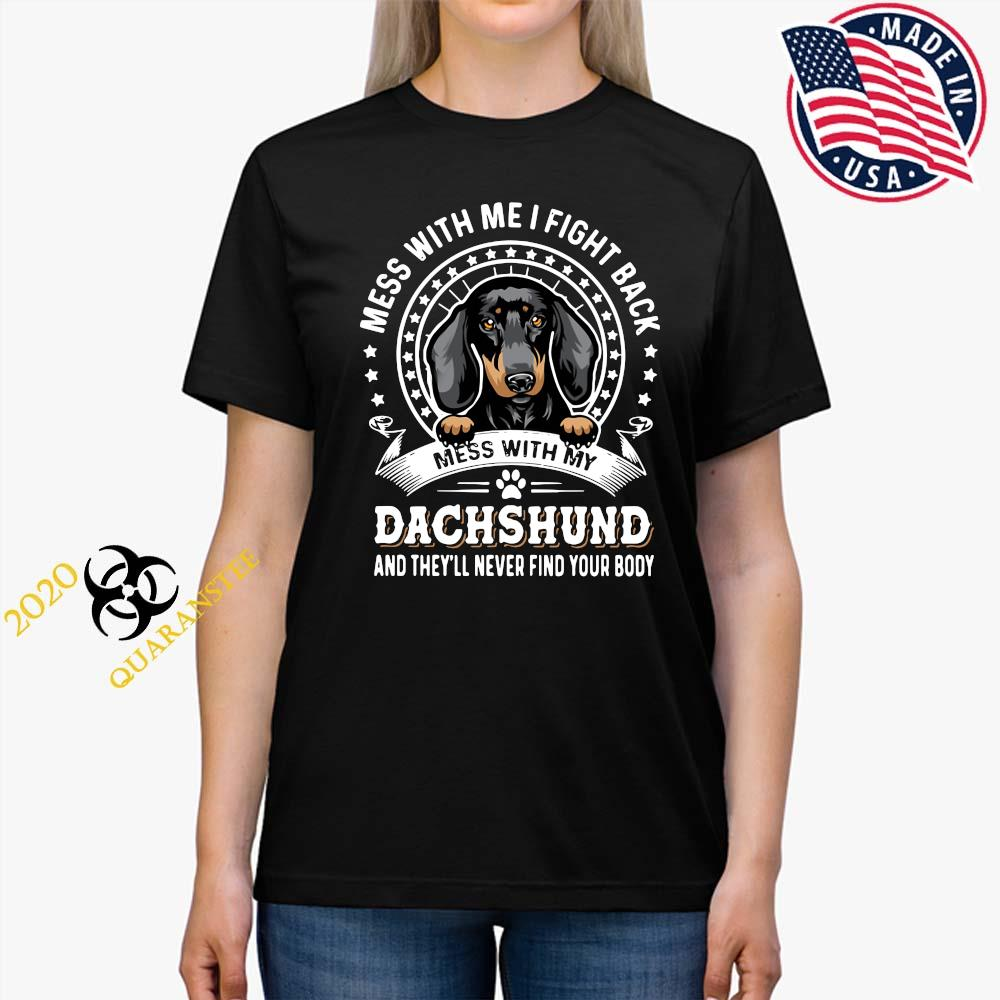 Mess With Me I Fight Back Mess With My Dachshund And They'll Never Find Your Body Shirt Ladies Tee