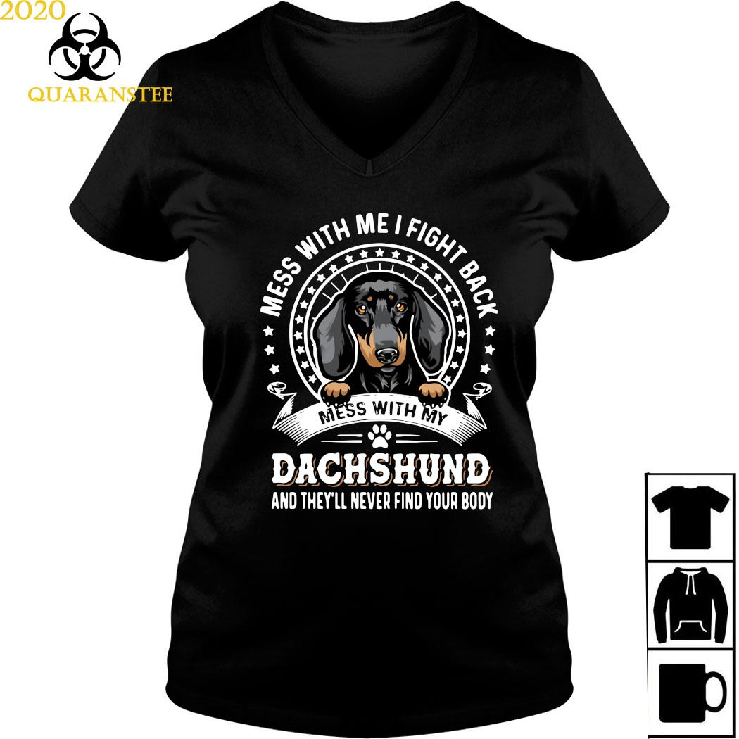 Mess With Me I Fight Back Mess With My Dachshund And They'll Never Find Your Body Shirt Ladies V-neck