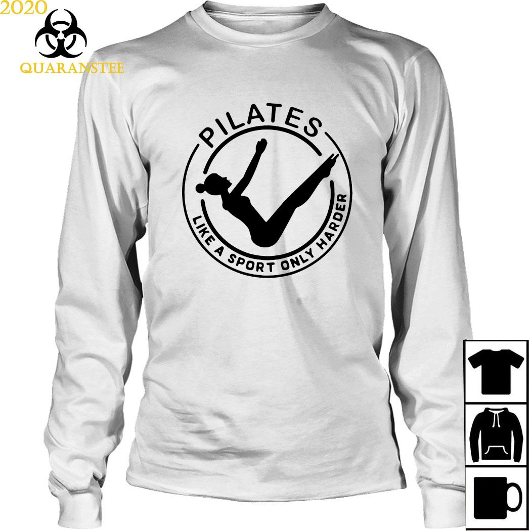 Pilates Like A Sport Only Harder Shirt Long Sleeved