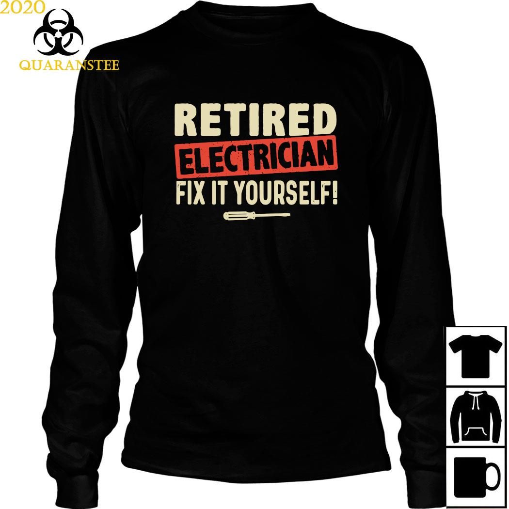 Retired Electrician Fix It Yourself Shirt Long Sleeved