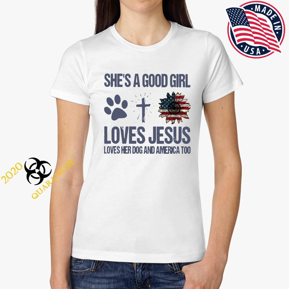 She's A Good Girl Loves Jesus Loves Her Dog And America Too Shirt Ladies Tee