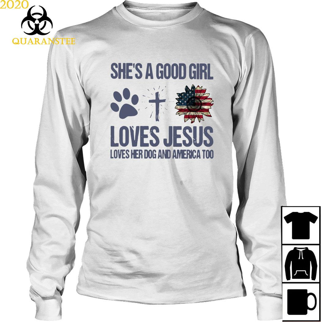 She's A Good Girl Loves Jesus Loves Her Dog And America Too Shirt Long Sleeved
