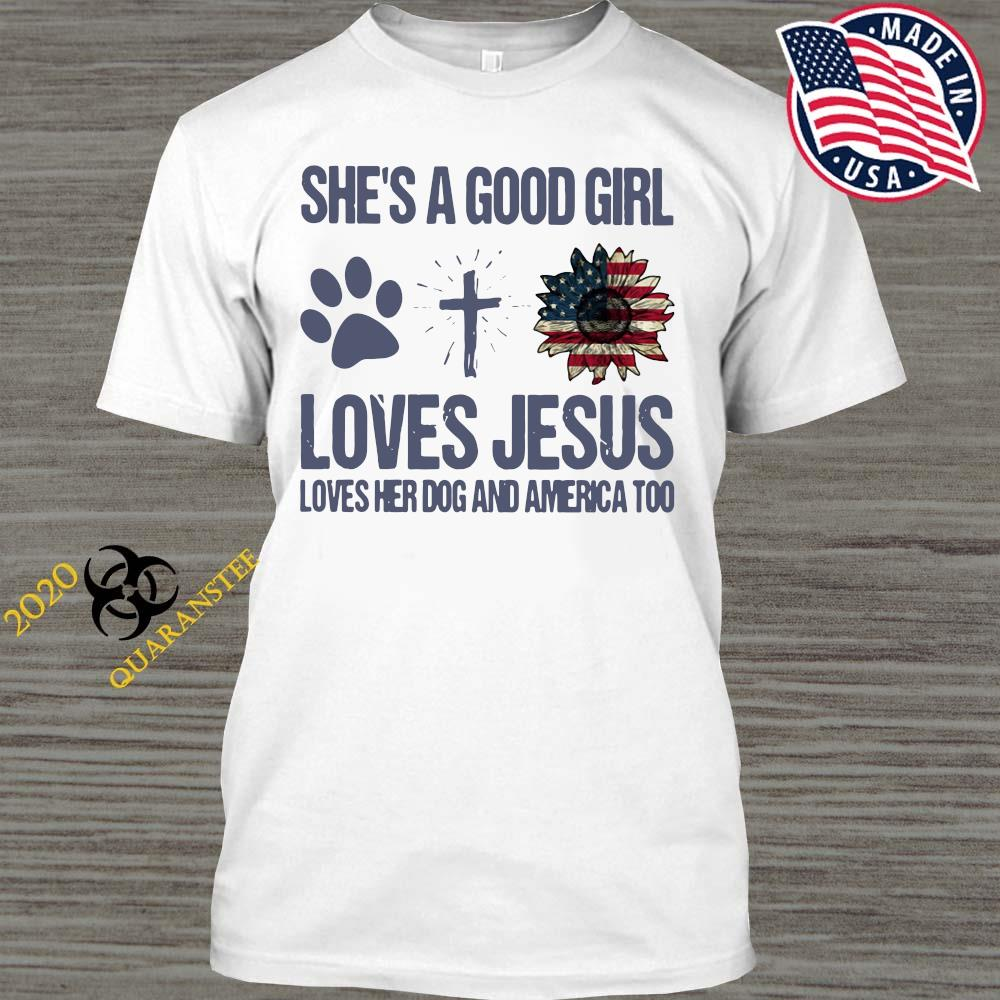 She's A Good Girl Loves Jesus Loves Her Dog And America Too Shirt