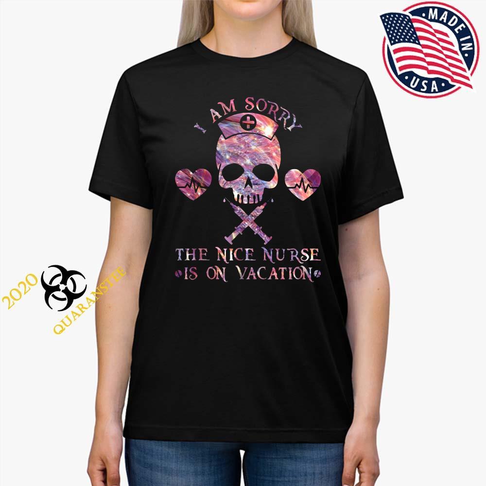 Skull I Am Sorry The Nice Nurse Is On Vacation Shirt Ladies Tee