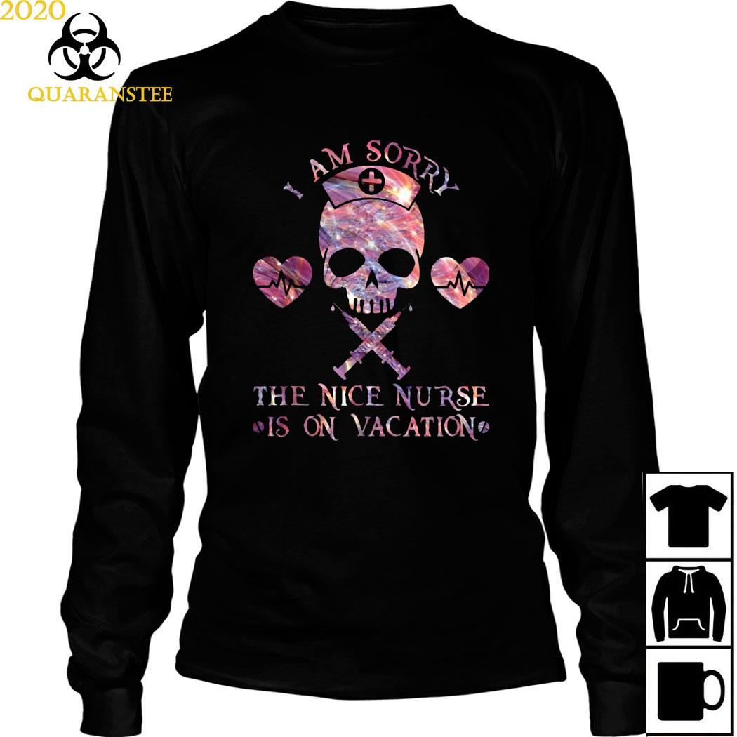 Skull I Am Sorry The Nice Nurse Is On Vacation Shirt Long Sleeved