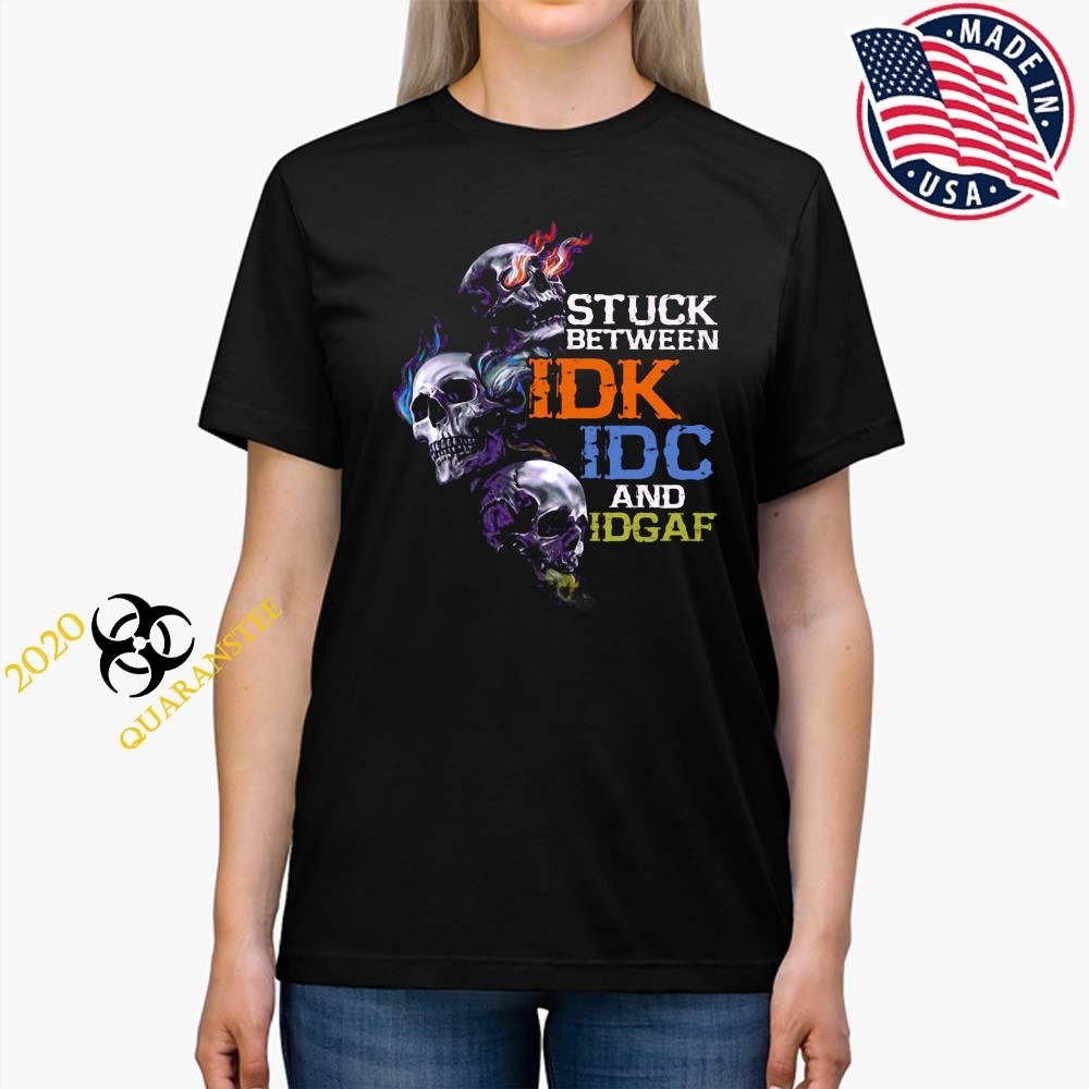 Skull Stuck Between IDK IDC And Idgaf Shirt Ladies Tee