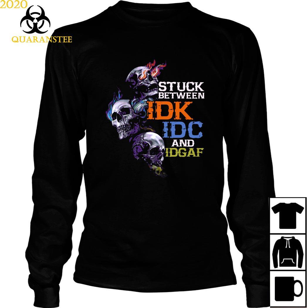 Skull Stuck Between IDK IDC And Idgaf Shirt Long Sleeved