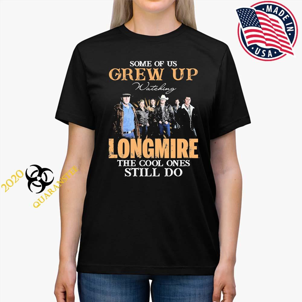 Some Of Us Grew Up Watching Longmire The Cool Ones Still Do Shirt Ladies Tee