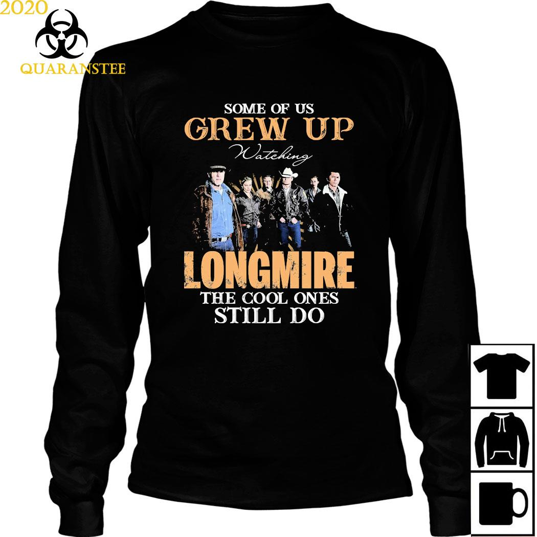 Some Of Us Grew Up Watching Longmire The Cool Ones Still Do Shirt Long Sleeved