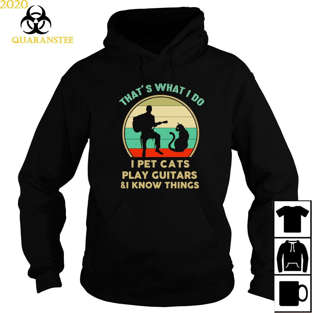 That's What I Do I Pet Cats Play Guitars And I Know Things Vintage Shirt Hoodie