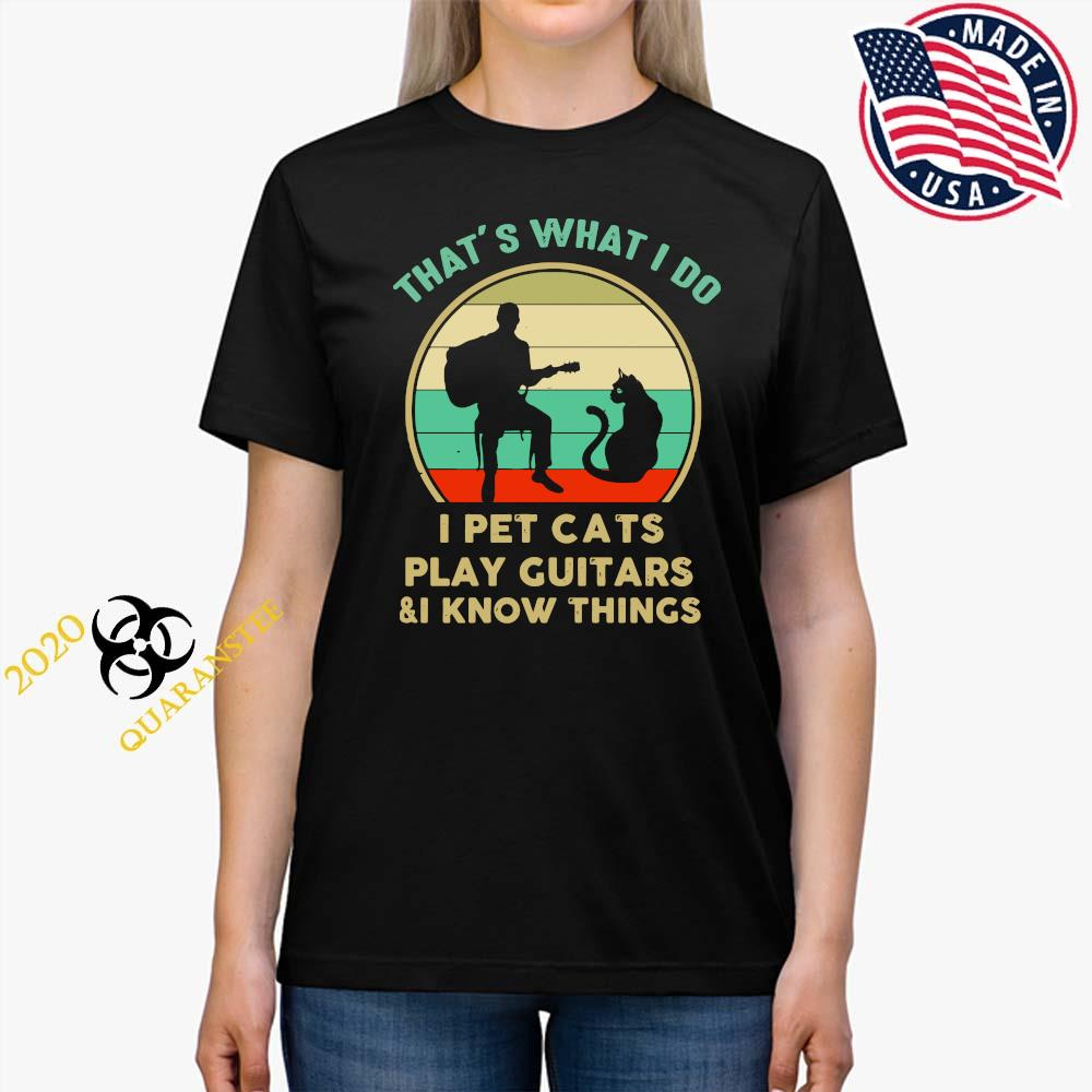 That's What I Do I Pet Cats Play Guitars And I Know Things Vintage Shirt Ladies Tee
