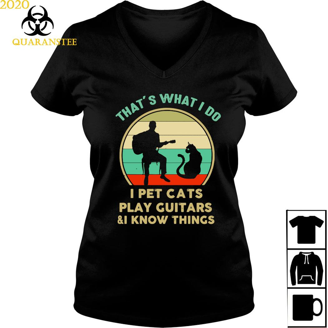 That's What I Do I Pet Cats Play Guitars And I Know Things Vintage Shirt Ladies V-neck