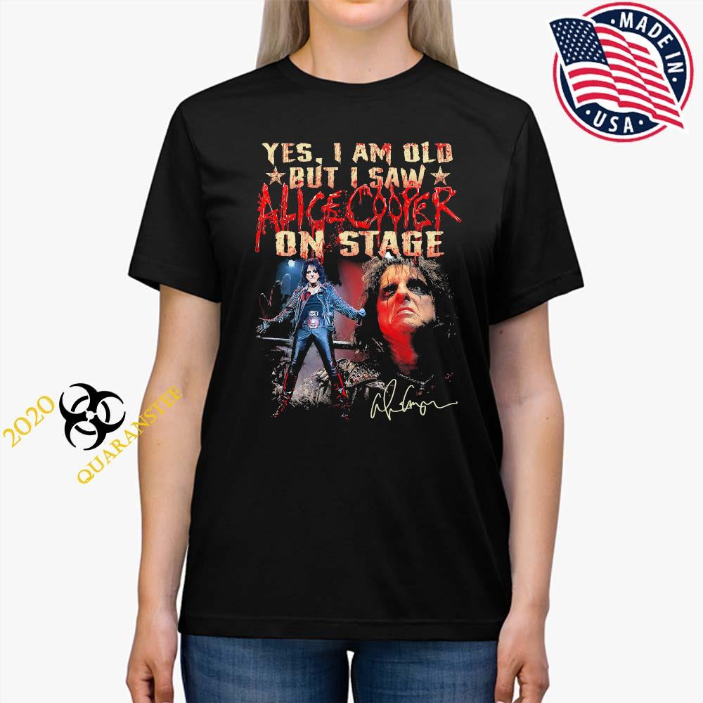 Yes I Am Old But I Saw Alice Cooper On Stage Shirt Ladies Tee