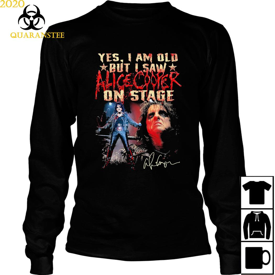 Yes I Am Old But I Saw Alice Cooper On Stage Shirt Long Sleeved