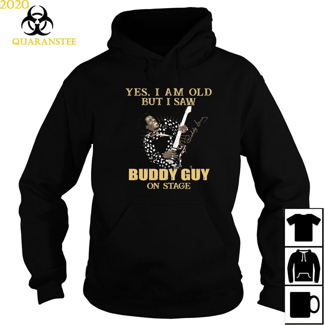 Yes I Am Old But I Saw Buddy Guy On Stage Signature Shirt Hoodie