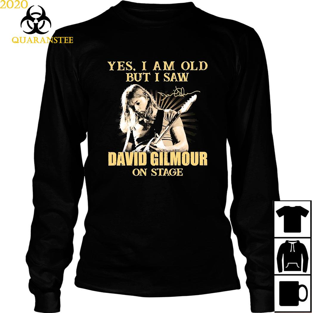 Yes I Am Old But I Saw David Gilmour On Stage Signature Shirt Long Sleeved